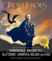 True Heroes - A Treasury of Modern-day Fairy Tales Written by Best-selling Authors ebook by Compilation,Jonathan Diaz