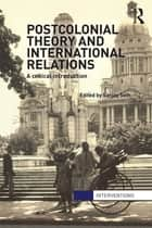 Postcolonial Theory and International Relations - A Critical Introduction ebook by Sanjay Seth