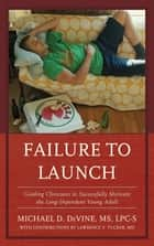 Failure to Launch - Guiding Clinicians to Successfully Motivate the Long-Dependent Young Adult ebook by Michael DeVine, Lawrence V. Tucker