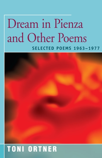 Dream in Pienza and Other Poems - Selected Poems 1963–1977 ebook by Toni Ortner