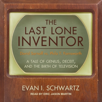 The Last Lone Inventor - A Tale of Genius, Deceit, and the Birth of Television audiobook by Evan I. Schwartz