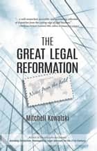 The Great Legal Reformation - Notes from the Field ebook by Mitchell Kowalski