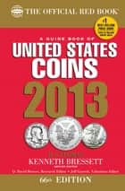 A Guide Book of United States Coins 2013 ebook by R. S. Yeoman,Kenneth Bressett