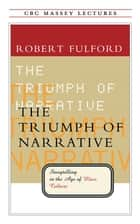 The Triumph of Narrative: Storytelling in the Age of Mass Culture - Storytelling in the Age of Mass Culture ebook by Robert Fulford