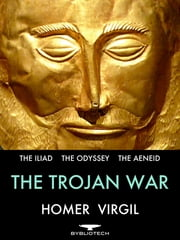 The Trojan War - The Iliad, The Odyssey and The Aeneid ebook by Homer,Virgil