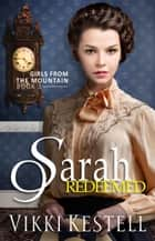 Sarah Redeemed - Girls from the Mountain, #3 ebook by Vikki Kestell