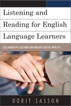 Listening and Reading for English Language Learners - Collaborative Teaching for Greater Success with K-6 ebook by Dorit Sasson