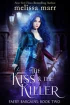The Kiss & The Killer ebook by Melissa Marr