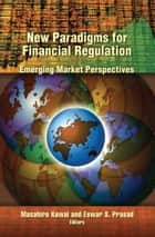 New Paradigms for Financial Regulation ebook by Masahiro Kawai,Eswar S. Prasad