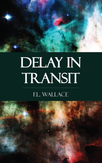Delay in Transit ebook by F.L. Wallace