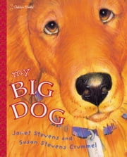 My Big Dog ebook by Janet Stevens,Susan Stevens Crummel,Janet Stevens