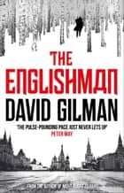 The Englishman - a high-octane international thriller from the author of Night Flight to Paris ebook by David Gilman