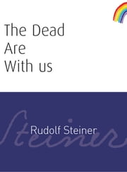 The Dead Are With Us ebook by Rudolf Steiner,D.S. Osmond