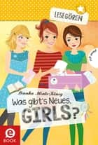 Lesegören 2: Was gibt's Neues, Girls? ebook by Bianka Minte-König, Carolin Liepins, Maria Seidel