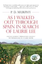 As I Walked Out Through Spain in Search of Laurie Lee ebook by P. D. Murphy