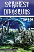 Scariest Dinosaurs Top 100 ebook by alex trostanetskiy