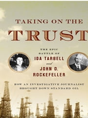 Taking on the Trust: The Epic Battle of Ida Tarbell and John D. Rockefeller ebook by Steve Weinberg