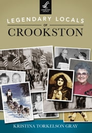 Legendary Locals of Crookston ebook by Kristina Torkelson Gray