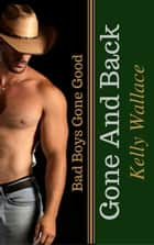 Gone and Back - Bad Boys Gone Good ebook by Kelly Wallace