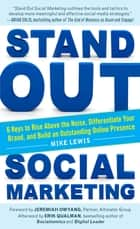 Stand Out Social Marketing: How to Rise Above the Noise, Differentiate Your Brand, and Build an Outstanding Online Presence ebook by Mike Lewis