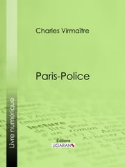 Paris-police ebook by Charles Virmaître,Ligaran
