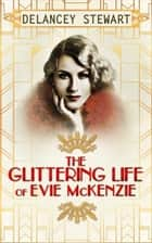 The Glittering Life Of Evie Mckenzie ebook by Delancey Stewart