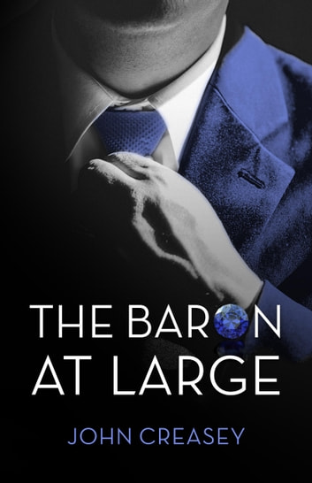 The Baron at Large: (Writing as Anthony Morton) ebook by John Creasey