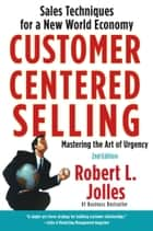 Customer Centered Selling ebook by Rob Jolles