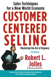 Customer Centered Selling - Eight Steps To Success From The Worlds Best Sales Force ebook by Rob Jolles