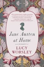 Jane Austen at Home - A Biography ebook by Lucy Worsley