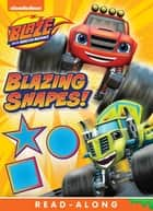 Blazing Shapes! (Blaze and the Monster Machines) ebook by Nickelodeon Publishing