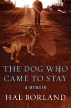 The Dog Who Came to Stay: A Memoir - A Memoir ebook by Hal Borland