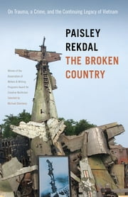 The Broken Country - On Trauma, a Crime, and the Continuing Legacy of Vietnam ebook by Paisley Rekdal