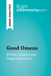 Good Omens by Terry Pratchett and Neil Gaiman (Book Analysis) - Detailed Summary, Analysis and Reading Guide ebook by Bright Summaries
