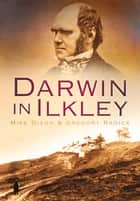 Darwin in Ilkley ebook by Mike Dixon, Gregory Radick