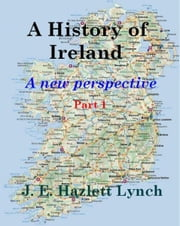 A History of Ireland - A New Perspective (Part 1) ebook by Hazlett Lynch