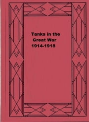 Tanks in the Great War 1914-1918 ebook by J. F. C. Fuller