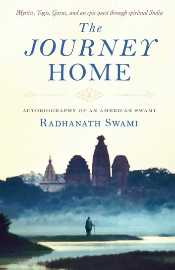 The Journey Home ebook by Radhanath Swami