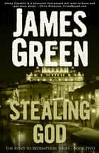 Stealing God ebook by James Green
