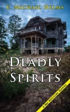 Deadly Spirits ebook by E. Michael Helms