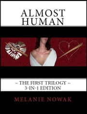 ALMOST HUMAN - The First Trilogy - 3-in-1 Bundle - ALMOST HUMAN - The First Trilogy, #1 ebook by Melanie Nowak