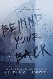 Behind Your Back ebook by Chelsea M. Cameron