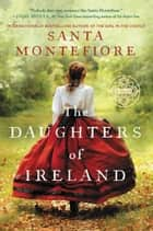 The Daughters of Ireland ebook by Santa Montefiore