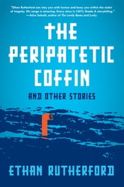 The Peripatetic Coffin and Other Stories ebook by Ethan Rutherford
