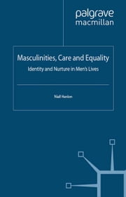 Masculinities, Care and Equality - Identity and Nurture in Men's Lives ebook by N. Hanlon