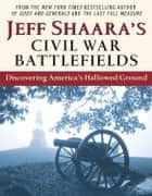 Jeff Shaara's Civil War Battlefields - Discovering America's Hallowed Ground ebook by Jeff Shaara