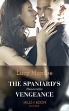The Spaniard's Pleasurable Vengeance (Mills & Boon Modern) ebook by Lucy Monroe