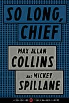 So Long, Chief ebook by Max Allan Collins, Mickey Spillane