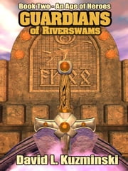 Guardians of Riverswams [Book Two of An Age of Heroes Saga] ebook by Kuzminski, David , L.