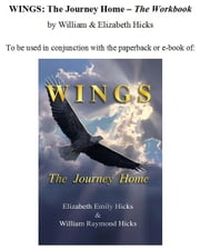 Wings: The Journey Home - The Workbook ebook by Elizabeth Hicks, William Hicks